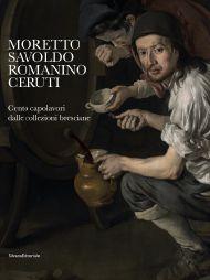 """""""Moretto, Savoldo, Romanino, Ceruti. 100 capolavori dalle collezioni private bresciane"""""""