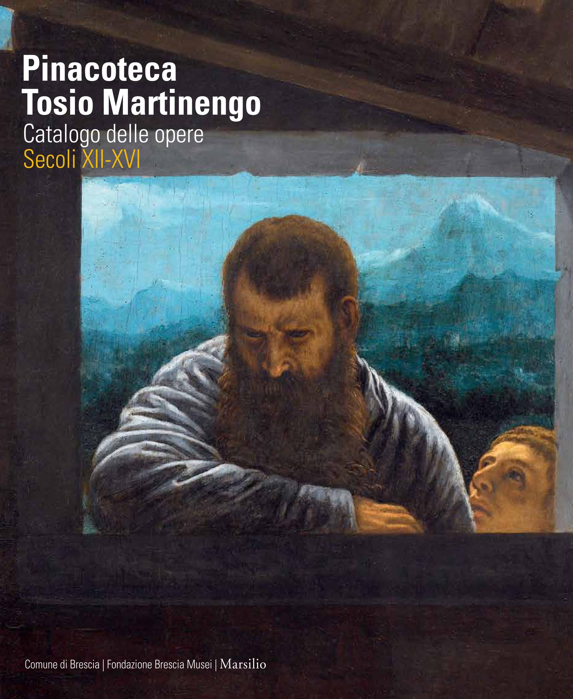 """""""Pinacoteca Tosio Martinengo. Catalogo delle opere. Secoli XII-XVI"""""""