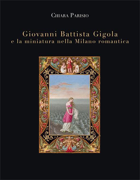 Giovanni Battista Gigola e la miniatura nella Milano romantica